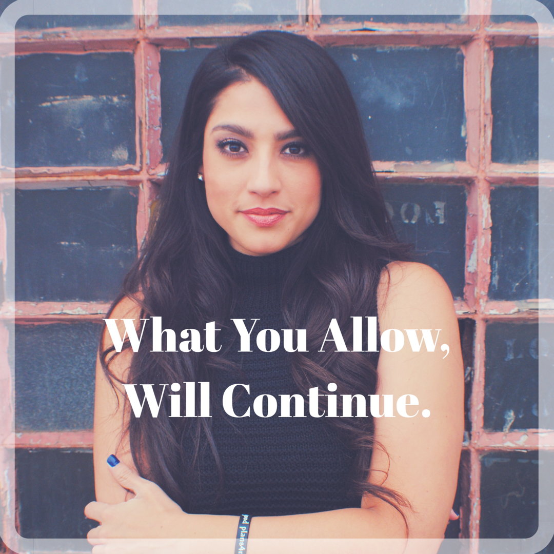 What You Allow, Will Continue.