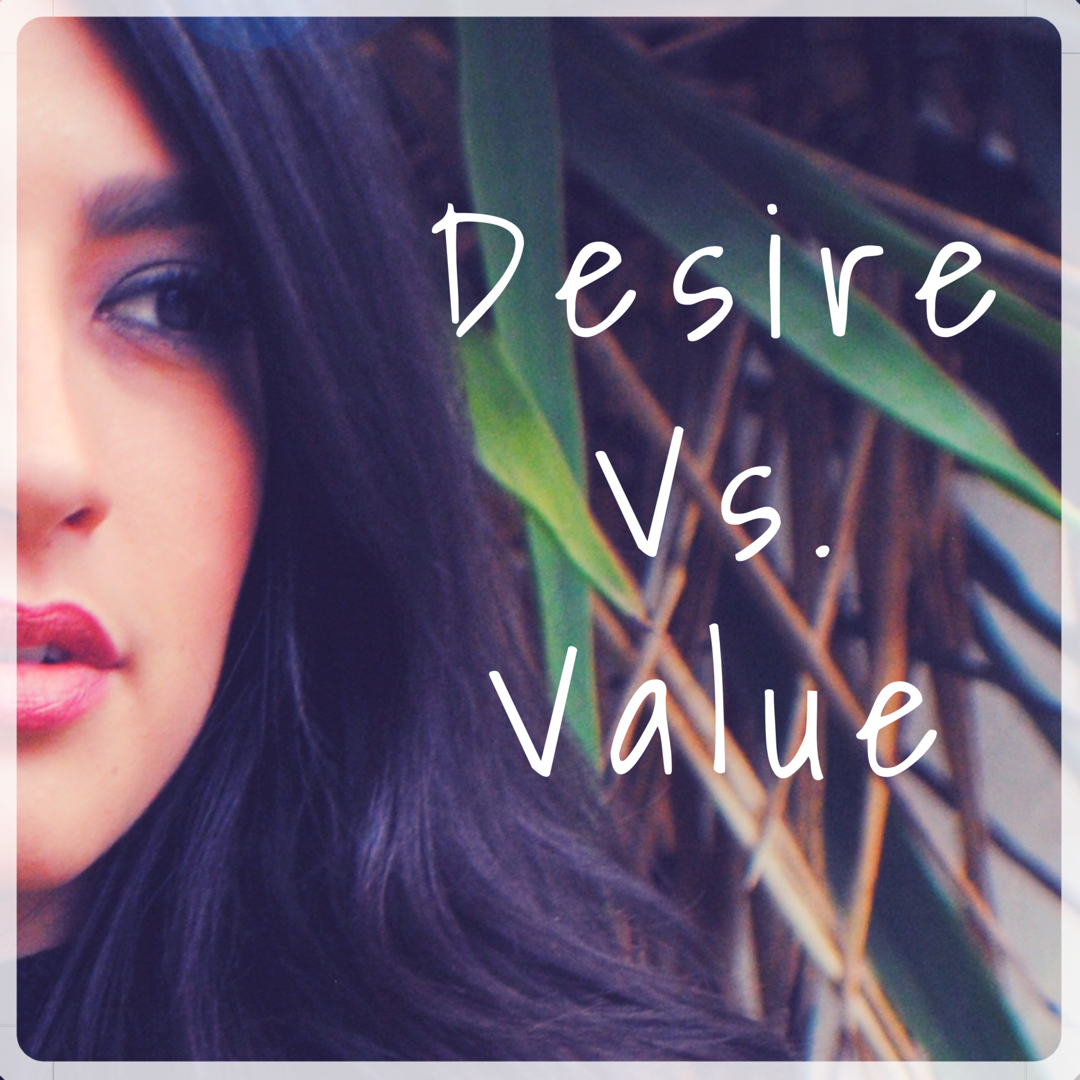 DESIRE vs. VALUE