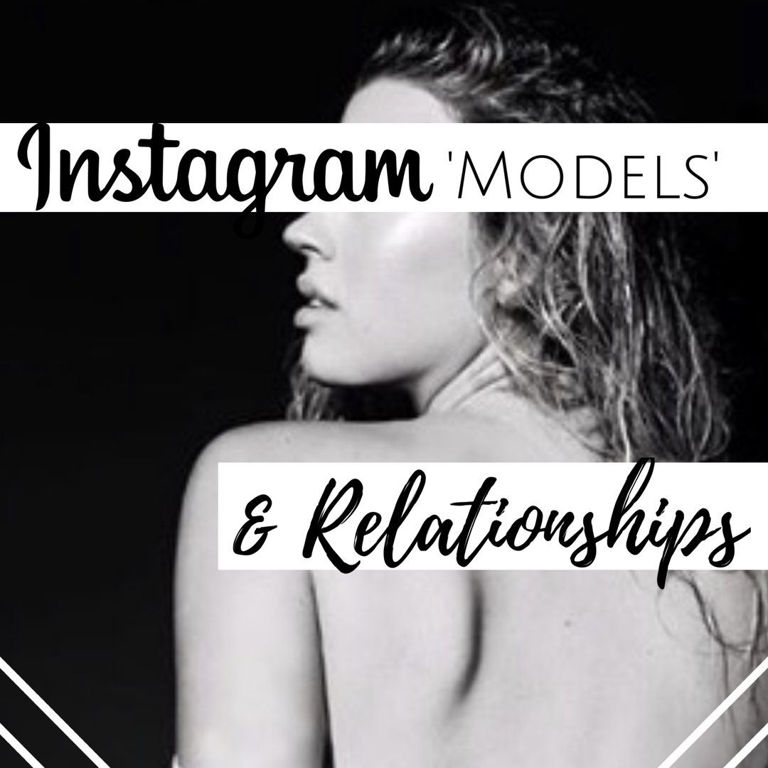 Instagram 'Models' & Relationships